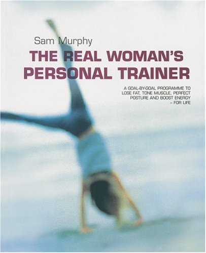9781856265577: The Real Woman's Personal Trainer: A Goal-by-Goal Programme to Lose Fat, Tone Muscle, Perfect Posture and Boost Energy - for Life