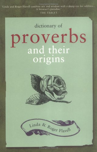 Dictionary of Proverbs and Their Origins: Flavell, Linda; Flavell, Roger