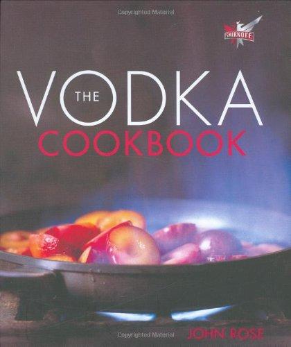 The Vodka Cookbook: Published in Association with Smirnoff: Rose, John