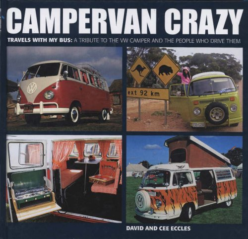 Campervan Crazy: Travels with My Bus: a Tribute to the VW Camper and the People Who Drive Them: ...