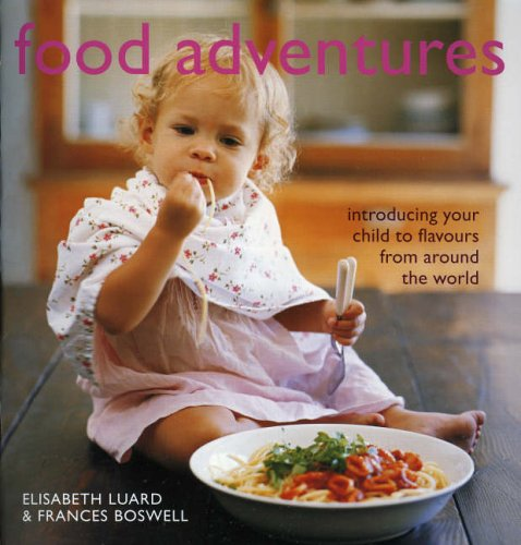 Food Adventures: Introducing Your Child to Flavours from Around the World (1856266672) by Luard, Elisabeth; Boswell, Frances