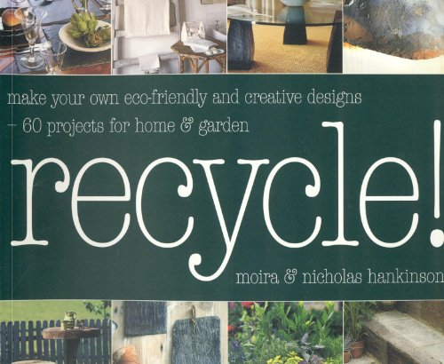 Recycle!: Make Your Own Eco-Friendly and Creative: Moira; Hankinson, Nicholas