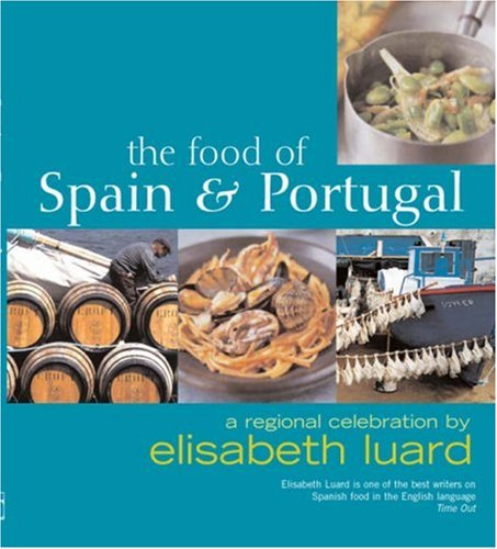 Food of Spain and Portugal: A Regional Celebration (9781856267120) by Elisabeth Luard