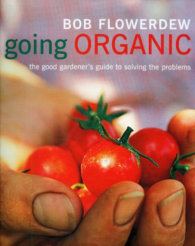 Going Organic: The Good Gardener's Guide to Solving the Problems