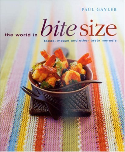 9781856267212: The World in Bite Size: Tapas, Mezze and Other Tasty Morsels