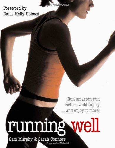 9781856267250: Running Well: Run Smarter, Run Faster, Avoid Injury and More: Run Smarter, Run Faster, Avoid Injury... and Enjoy It More!