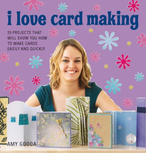9781856267434: I Love Card Making: 25 Projects That Will Show You How to Make Cards Easily and Quickly