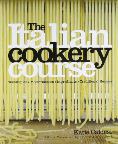 The Italian Cookery Course: Over 300 Authentic Regional Recipes and 40 Masterclasses on Technique: ...