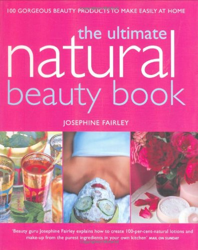 9781856267847: Ultimate Natural Beauty Book: 100 Gorgeous Beauty Products to Make Easily at Home