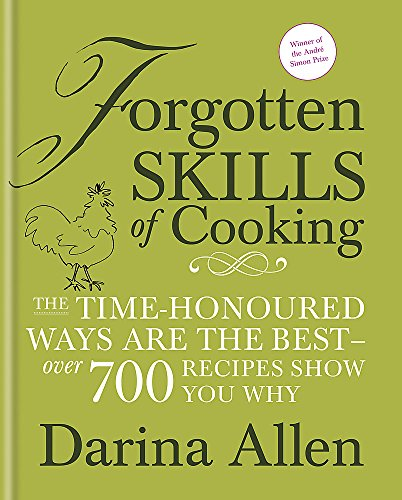 9781856267885: Forgotten Skills of Cooking: The Time-honoured Ways are the Best - Over 700 Recipes Show You Why