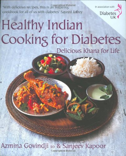 Healthy Indian Cooking for Diabetes: Delicious Khana for Life: Azmina Govindji