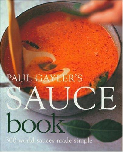 9781856268004: Paul Gayler's Sauce Book: 300 World Sauces Made Simple