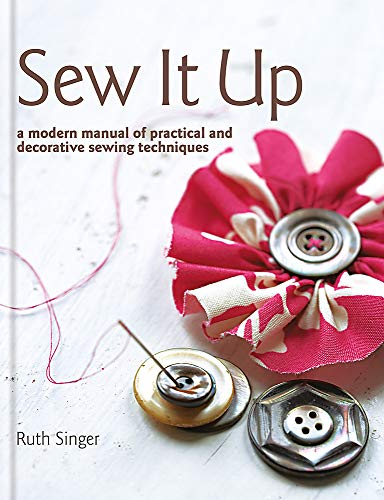 9781856268103: Sew It Up: A Modern Manual of Practical and Decorative Sewing Techniques