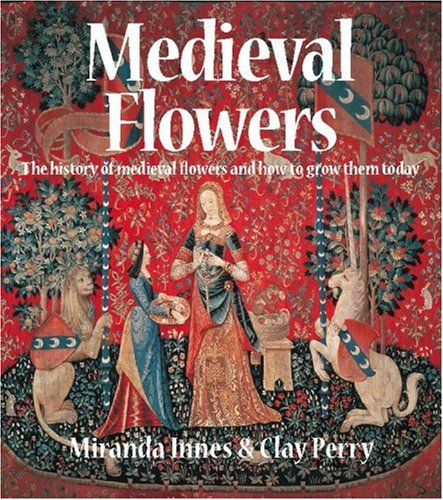 Medieval Flowers: The History of Medieval Flowers and How to Grow Them Today
