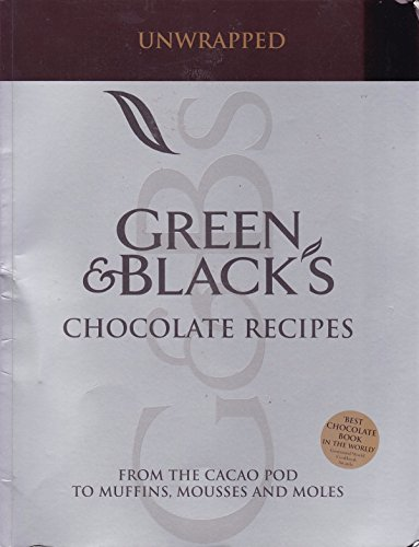 9781856268530: Unwrapped Green & Black's Chocolate Recipes: from the Cacao Pod to Muffins, Mousses and Moles