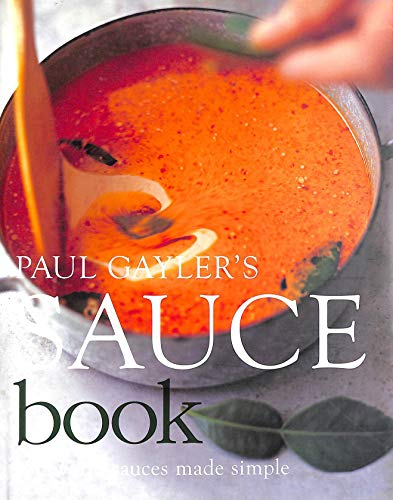 Paul Gayler's Sauce Book 300 world sauces made simple.: Richard Jung Paul Gayler