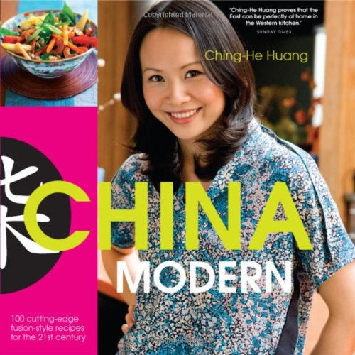 China Modern: 100 Cutting-edge, Fusian-style Recipes for: Ching-He Huang