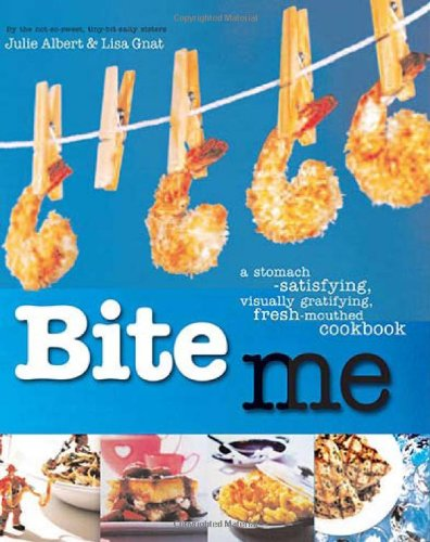 Bite Me: A Stomach-satisfying, Visually Gratifying, Fresh-mouthed: Albert, Julie; Gnat,
