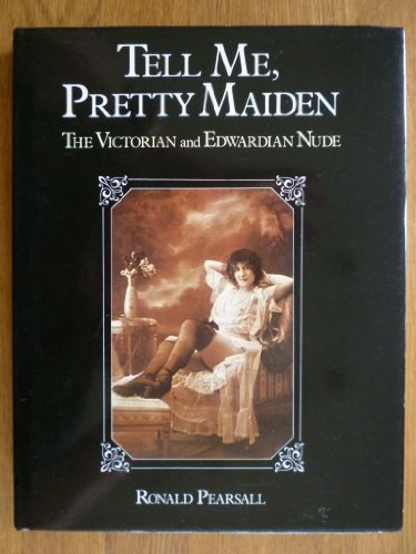 9781856272353: Tell Me Pretty Maiden - the Victorian and Edwardian Nude