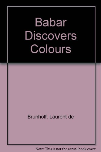 Babar Discovers Colours: Brunhoff, Laurent de