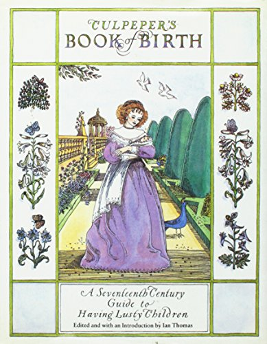 Culpepper's Book of Birth : A Seventeenth-Century Guide to Having Lusty Children