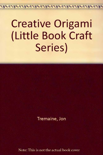 Creative Origami (Little Book Craft Series): Tremaine, Jon