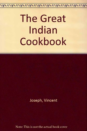 The Great Indian Cook Book: Joseph, Vincent; Qureshi, Mohammed Ahmed