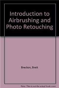 Introduction to Airbrushing and Photo Retouching, An