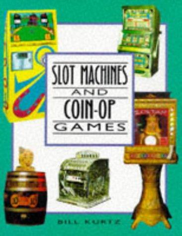 SLOT MACHINES AND COIN-OP GAMES: Kurtz, Bill