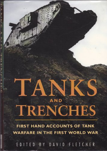9781856279062: Tanks and Trenches : First Hand Accounts of Tank Warfare in the First World War