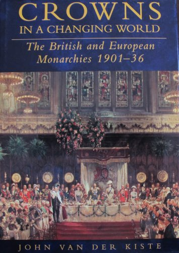 Crowns in a Changing World : The British and European Monarchies 1901-36