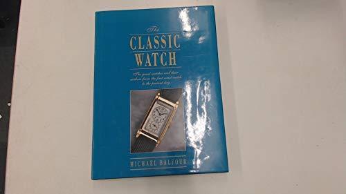 THE CLASSIC WATCH.: Balfour, Michael.
