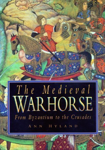 MEDIEVAL WARHORSE, FROM BYZANTIUM TO THE CRUSADES: Hyland, Ann