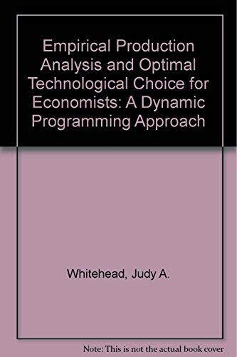 Empirical Production Analysis and Optimal Technological Choice for Economists: A Dynamic Programm...