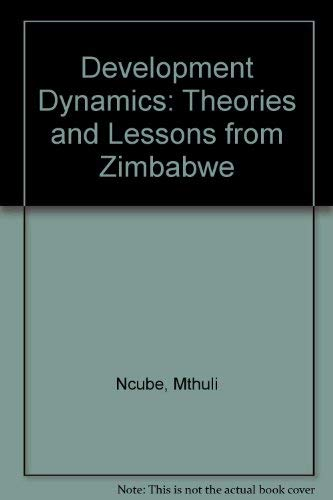 Development Dynamics. Theories and Lessons from Zimbabwe.: Ncube, Mthuli