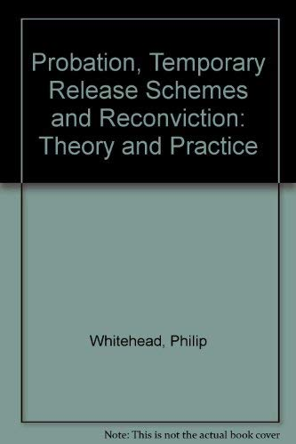 Probation, Temporary Release Schemes and Reconviction: Theory: Whitehead, Philip &