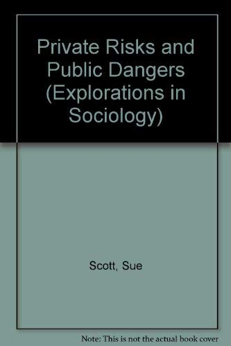 Private Risks and Public Dangers (Explorations in Sociology) (1856283682) by Sue Scott; Gareth Williams; Stephen Platt