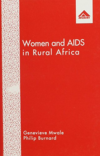 Women And AIDS in Rural Africa: Rural Women's View of AIDS in Zambia (9781856283960) by Genevieve Mwale; Philip Burnard