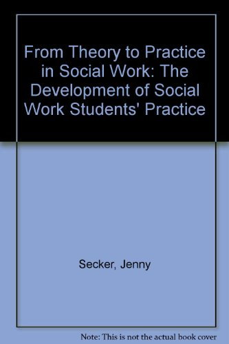 9781856284004: From Theory to Practice in Social Work: The Development of Social Work Students' Practice