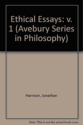 Ethical Essays (Avebury Series in Philosophy): Harrison, Jonathan