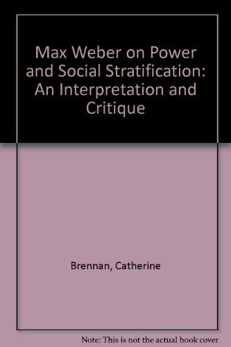 Max Weber on Power & Social Stratification: An Interpretation & Critique: Brennan, ...