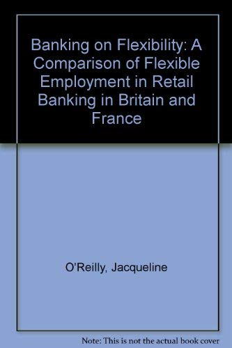 Banking on Flexibility: Comparison of Flexible Employment: Oreilly, Jacqueline