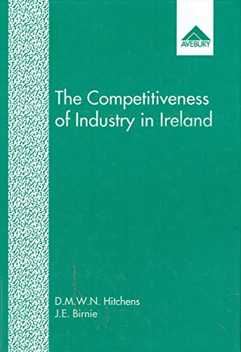 The Competitiveness of Industry in Ireland: David M.W.N. Hitchens, J.E. Birnie, D.M.W.N. Hitchins