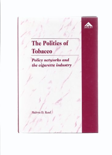 9781856286619: The Politics of Tobacco: Policy Networks and the Cigarette Industry
