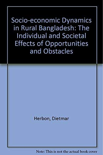 Socio-Economic Dynamics in Rural Bangladesh: The Individual and Social Effects of Opportunities a...