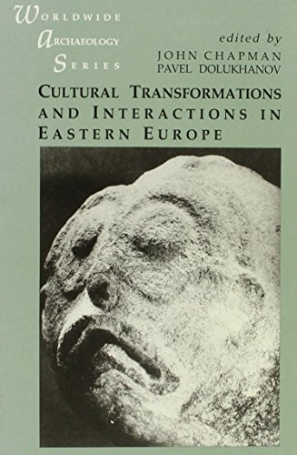 Cultural Transformations and Interactions in Eastern Europe (Worldwide Archaeology Series): Chapman...