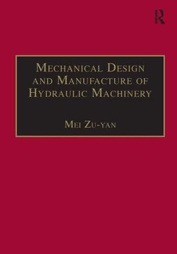 9781856288200: Mechanical Design and Manufacture of Hydraulic Machinery (Hydraulic Machinery Series)
