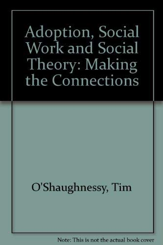 Adoption, Social Work and Social Theory: Making the Connections: O'Shaughnessy, Tim
