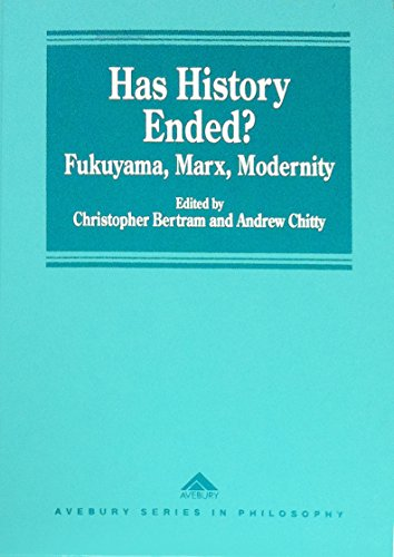 Has History Ended?: Fukuyama, Marx, Modernity (Avebury Series in Philosophy): Bertram, Christopher