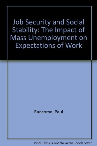 Job Security and Social Stability The Impact of Mass Unemployment on Expectations of Work: Ransome,...